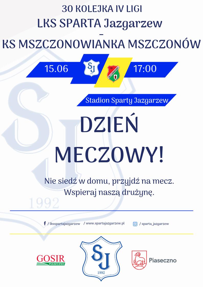 W ostatniej kolejce sezonu 2018/2019 mazowieckiej IV ligi Sparta Jazgarzew zmierzy się z Mszczonowianką Mszczonów. Mecz zostanie rozegrany 15 czerwca o godzinie 17:00 na stadionie Sparty w Wólce Kozodawskiej. Zapraszamy serdecznie na mecz i zachęcamy do wspierania naszej drużyny.